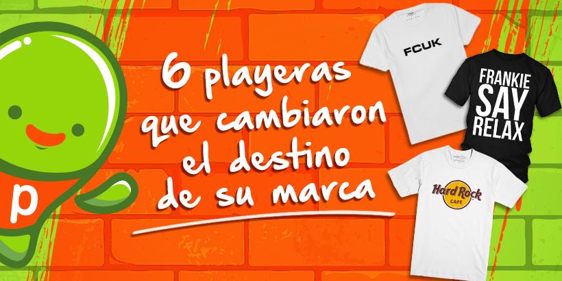 6 playeras que cambiaron el destino de su marca - Diseñar y personalizar  playeras en minutos  d756101fb904e
